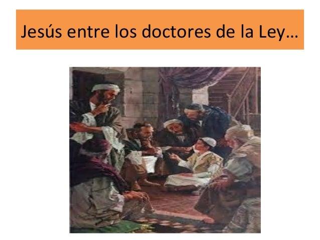 Jesús entre los doctores de la Ley…