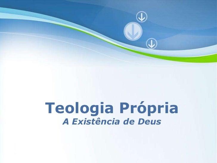 Teologia Própria<br />A Existência de Deus<br />Powerpoint Templates<br />