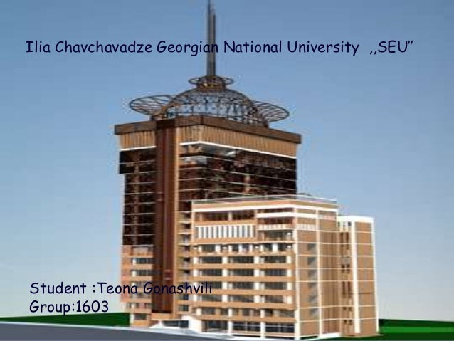 Ilia Chavchavadze Georgian National University ,,SEU'' Student :Teona Gonashvili Group:1603
