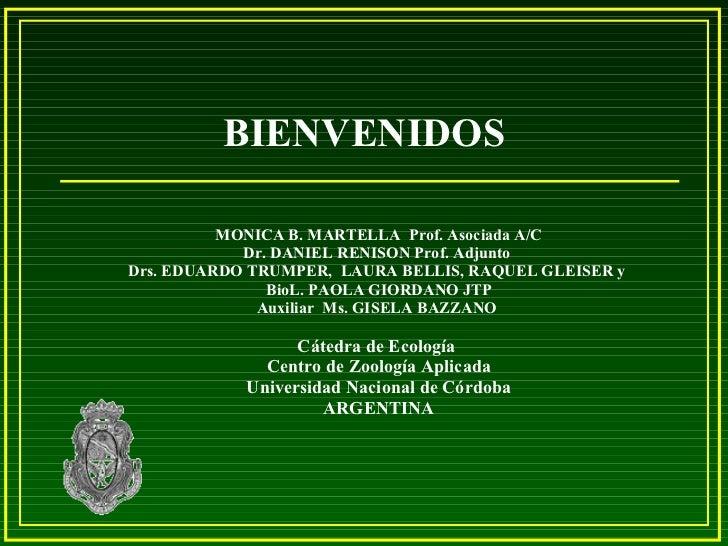 BIENVENIDOS MONICA B. MARTELLA  Prof. Asociada A/C Dr. DANIEL RENISON Prof. Adjunto  Drs. EDUARDO TRUMPER,  LAURA BELLIS, ...