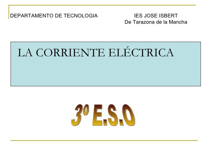 LA CORRIENTE ELÉCTRICA 3º E.S.O DEPARTAMENTO DE TECNOLOGIA IES JOSE ISBERT De Tarazona de la Mancha