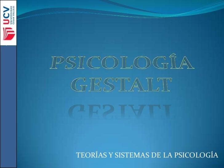 PSICOLOGÍA GESTALT<br />TEORÍAS Y SISTEMAS DE LA PSICOLOGÍA <br />