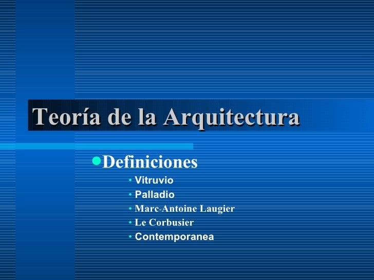 Teoría de la Arquitectura <ul><li>Definiciones </li></ul><ul><ul><ul><li>Vitruvio </li></ul></ul></ul><ul><ul><ul><li>Pall...