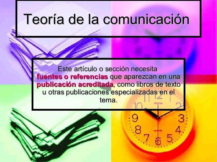 Teoría de la comunicación  Este artículo o sección necesita  fuentes o referencias  que aparezcan en una publicación acred...
