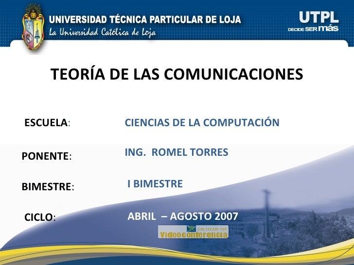 ESCUELA : PONENTE : BIMESTRE : TEORÍA DE LAS COMUNICACIONES CICLO : CIENCIAS DE LA COMPUTACIÓN I BIMESTRE ING.  ROMEL TORR...