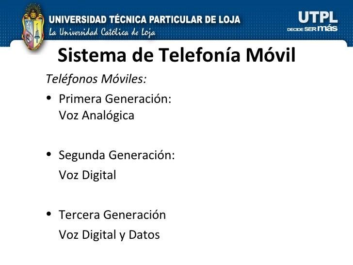 Sistema de Telefonía Móvil <ul><li>Teléfonos Móviles: </li></ul><ul><li>Primera Generación:  Voz Analógica </li></ul><ul><...