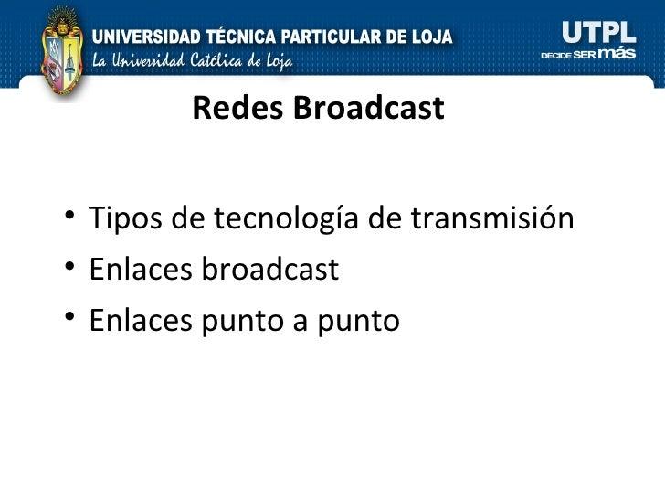Redes Broadcast <ul><li>Tipos de tecnología de transmisión </li></ul><ul><li>Enlaces broadcast </li></ul><ul><li>Enlaces p...
