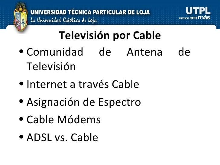 Televisión por Cable <ul><li>Comunidad de Antena de  Televisión </li></ul><ul><li>Internet a través Cable </li></ul><ul><l...