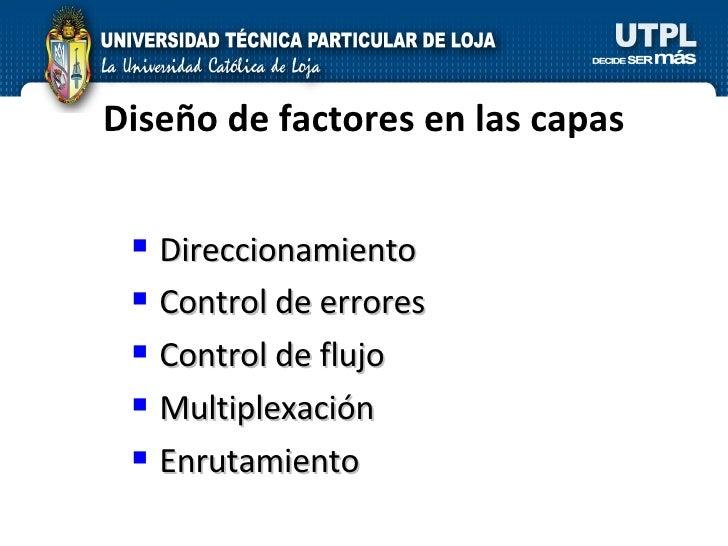 Diseño de factores en las capas <ul><li>Direccionamiento </li></ul><ul><li>Control de errores </li></ul><ul><li>Control de...