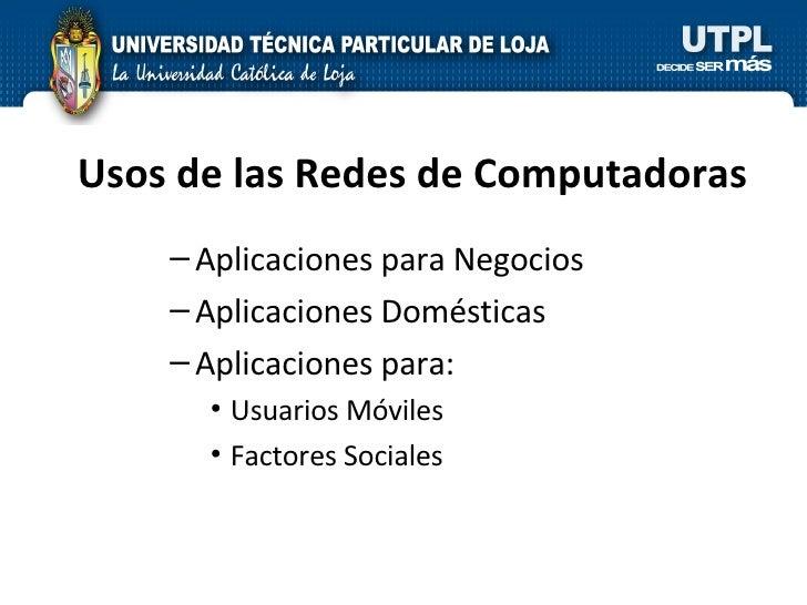 Usos de las Redes de Computadoras <ul><ul><li>Aplicaciones para Negocios </li></ul></ul><ul><ul><li>Aplicaciones Doméstica...