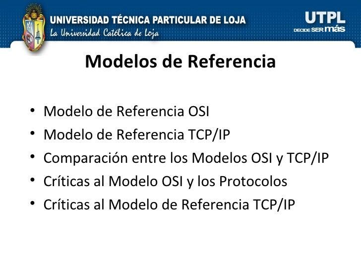 Modelos de Referencia <ul><li>Modelo de Referencia OSI </li></ul><ul><li>Modelo de Referencia TCP/IP </li></ul><ul><li>Com...