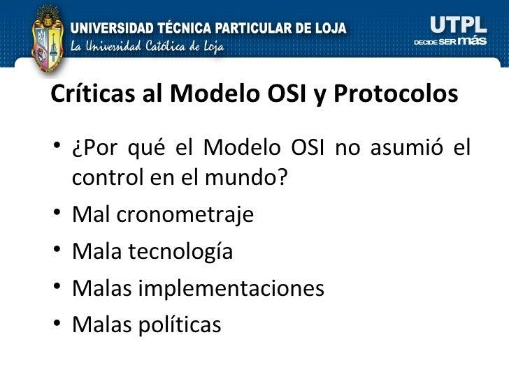 Críticas al Modelo OSI y Protocolos <ul><li>¿Por qué el Modelo OSI no asumió el control en el mundo? </li></ul><ul><li>Mal...