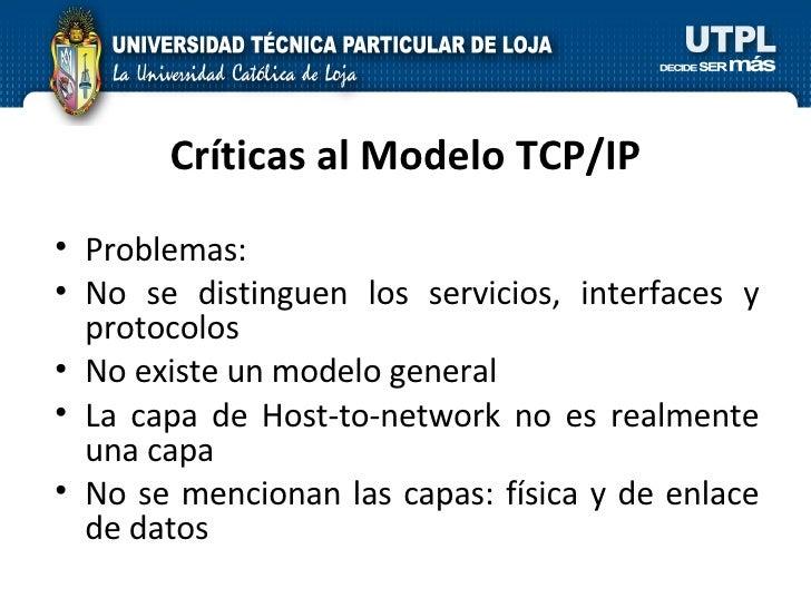 Críticas al Modelo TCP/IP <ul><li>Problemas: </li></ul><ul><li>No se distinguen los servicios, interfaces y protocolos </l...