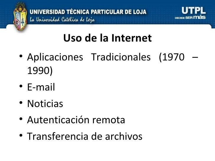 Uso de la Internet <ul><li>Aplicaciones Tradicionales (1970 – 1990)  </li></ul><ul><li>E-mail </li></ul><ul><li>Noticias <...