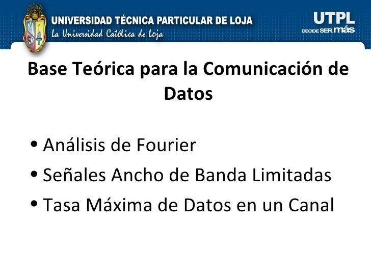 Base  Teórica   para la Comunicación de Datos <ul><li>Análisis de Fourier </li></ul><ul><li>Señales Ancho de Banda Limitad...