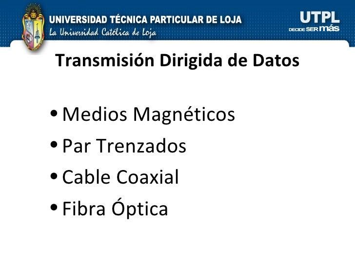 Transmisión Dirigida de Datos <ul><li>Medios Magnéticos </li></ul><ul><li>Par Trenzados </li></ul><ul><li>Cable Coaxial </...