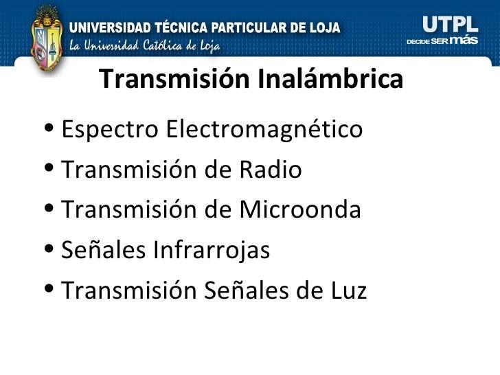 Transmisión Inalámbrica <ul><li>Espectro Electromagnético </li></ul><ul><li>Transmisión de Radio </li></ul><ul><li>Transmi...