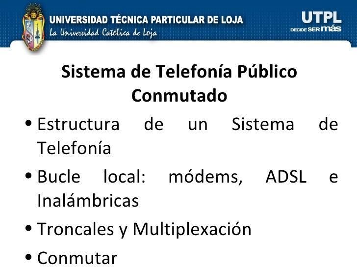 Sistema de Telefonía Público Conmutado <ul><li>Estructura de un Sistema de Telefonía </li></ul><ul><li>Bucle local: módems...