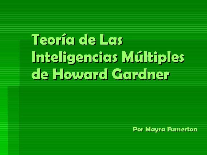 Teoría de Las Inteligencias Múltiples de Howard Gardner     Por Mayra Fumerton