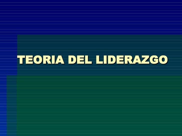 TEORIA DEL LIDERAZGO