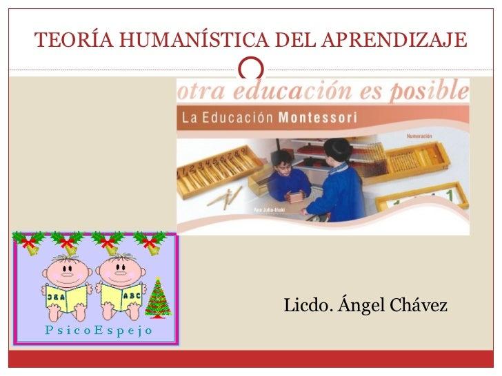TEORÍA HUMANÍSTICA DEL APRENDIZAJE <ul><li>Licdo. Ángel Chávez </li></ul>