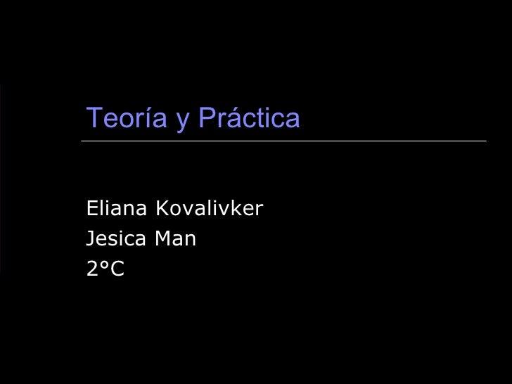 Teoría y Práctica Eliana Kovalivker Jesica Man 2°C
