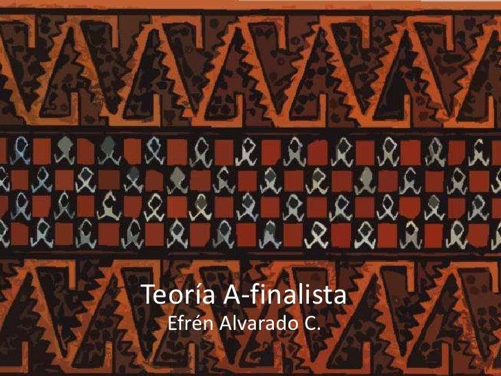 Teoría A-finalista  Efrén Alvarado C.