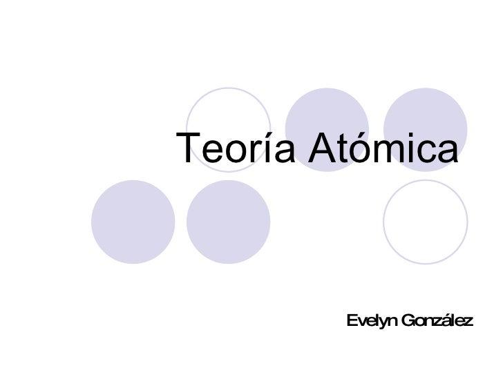 Teoría Atómica Evelyn González