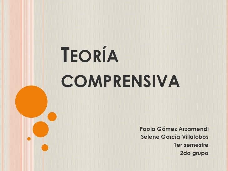 TEORÍACOMPRENSIVA         Paola Gómez Arzamendi         Selene García Villalobos                    1er semestre          ...
