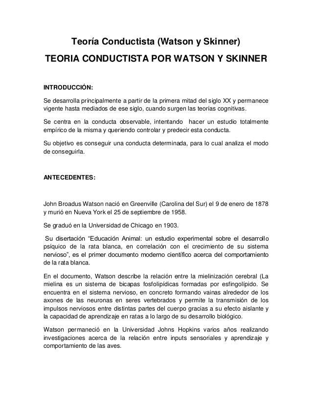 Teoría Conductista (Watson y Skinner) TEORIA CONDUCTISTA POR WATSON Y SKINNER INTRODUCCIÓN: Se desarrolla principalmente a...