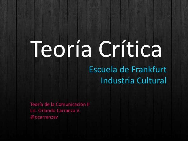 Teoría Crítica                           Escuela de Frankfurt                              Industria CulturalTeoría de la ...
