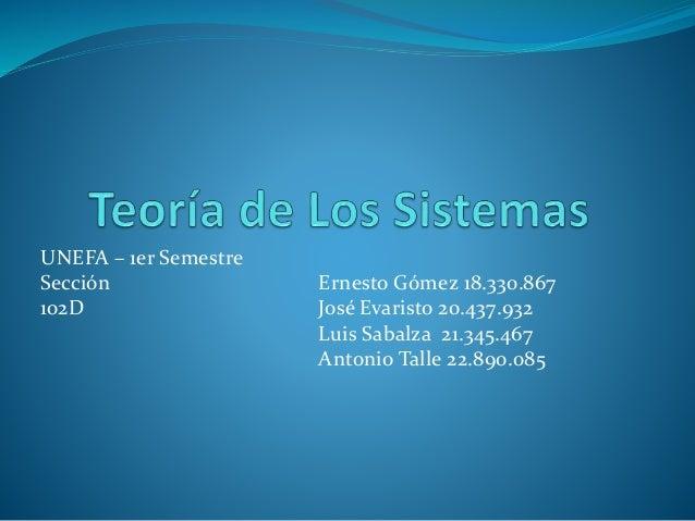UNEFA – 1er Semestre Sección Ernesto Gómez 18.330.867 102D José Evaristo 20.437.932 Luis Sabalza 21.345.467 Antonio Talle ...