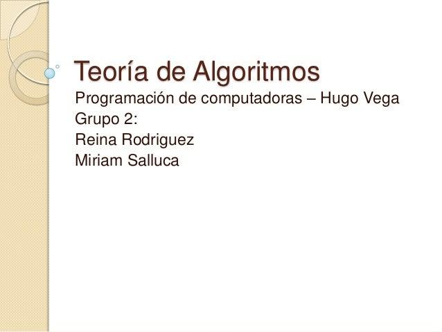 Teoría de AlgoritmosProgramación de computadoras – Hugo VegaGrupo 2:Reina RodriguezMiriam Salluca