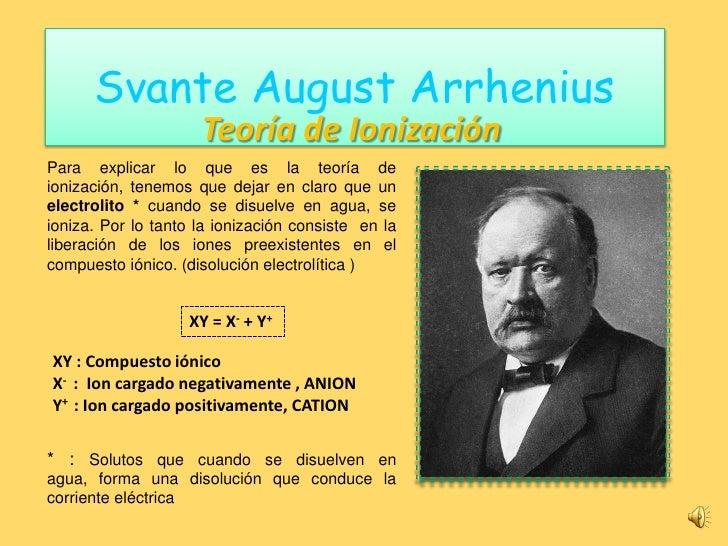 Svante August Arrhenius                      Teoría de Ionización Para explicar lo que es la teoría de ionización, tenemos...