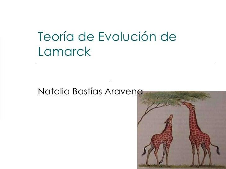 Teoría de Evolución de Lamarck Natalia Bastías Aravena