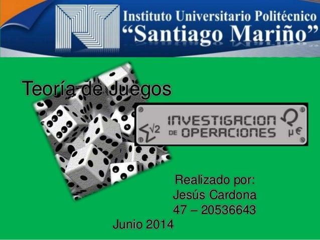 Teoría de Juegos Realizado por: Jesús Cardona 47 – 20536643 Junio 2014