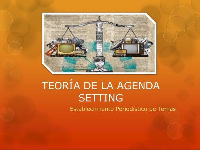 TEORÍA DE LA AGENDA SETTING Establecimiento Periodístico de Temas