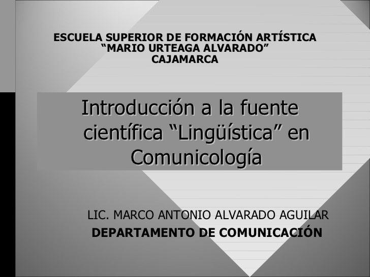 """ESCUELA SUPERIOR DE FORMACIÓN ARTÍSTICA """"MARIO URTEAGA ALVARADO"""" CAJAMARCA <ul><li>Introducción a la fuente científica """"Li..."""