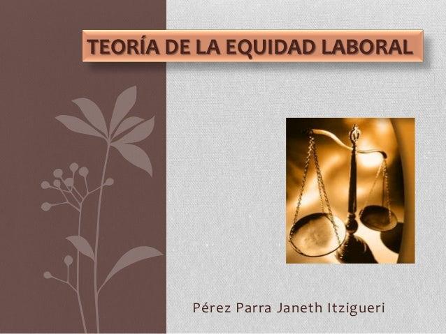 Pérez Parra Janeth Itzigueri TEORÍA DE LA EQUIDAD LABORAL