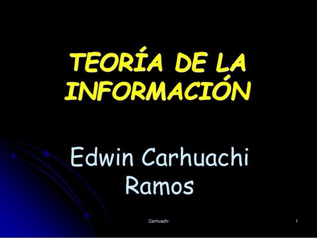 Carhuachi 1 TEORÍA DE LA INFORMACIÓN Edwin Carhuachi Ramos