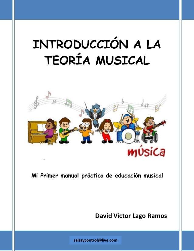INTRODUCCIÓN A LA TEORÍA MUSICAL  Mi Primer manual práctico de educación musical  David Víctor Lago Ramos  salsaycontrol@l...