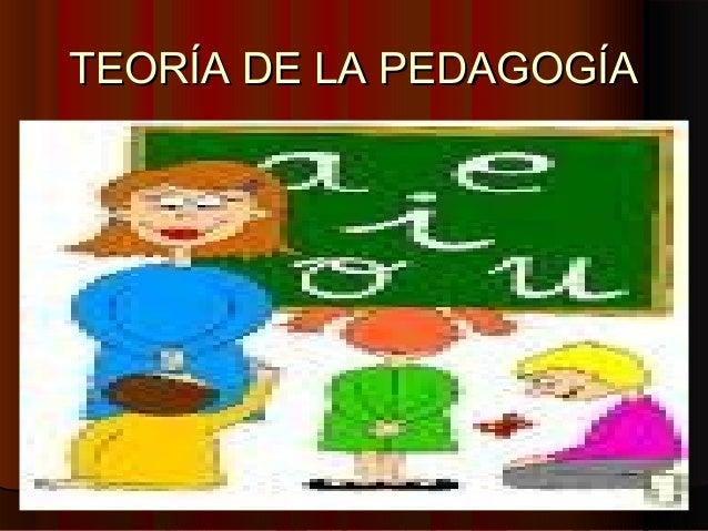 TEORÍA DE LA PEDAGOGÍATEORÍA DE LA PEDAGOGÍA
