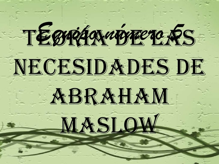 Equipo número 5 Teoría de las necesidades de   Abraham    Maslow