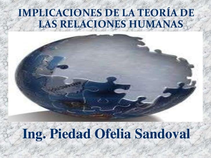 IMPLICACIONES DE LA TEORÍA DE   LAS RELACIONES HUMANASIng. Piedad Ofelia Sandoval