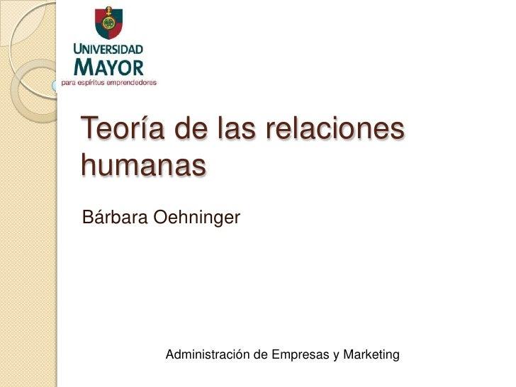 Teoría de las relacioneshumanasBárbara Oehninger        Administración de Empresas y Marketing