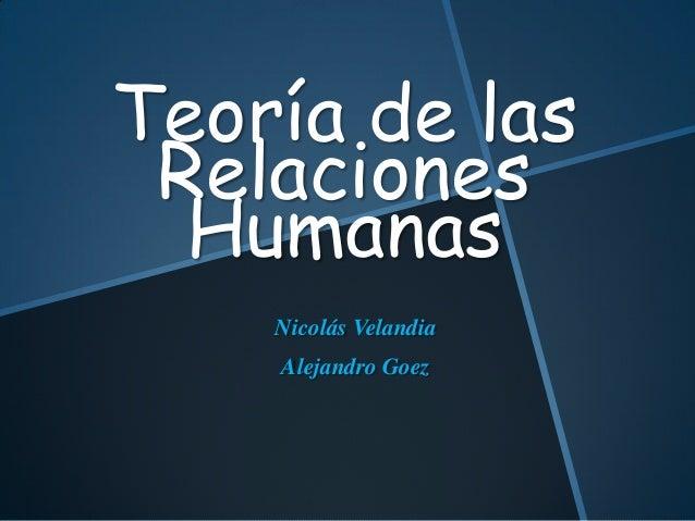 Teoría de las Relaciones Humanas Nicolás Velandia Alejandro Goez