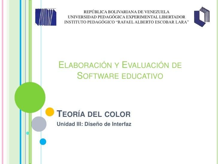 Teoría del color<br />Unidad III: Diseño de Interfaz<br />REPÚBLICA BOLIVARIANA DE VENEZUELA<br />UNIVERSIDAD PEDAGÓGICA E...