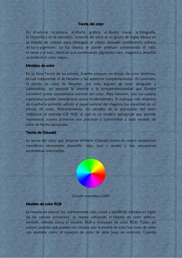 Teoría del color En el arte de la pintura, el diseño gráfico, el diseño visual, la fotografía, la imprenta y en la televis...