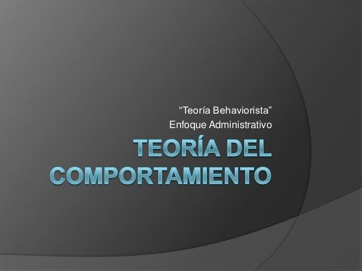 """""""Teoría Behaviorista""""Enfoque Administrativo"""