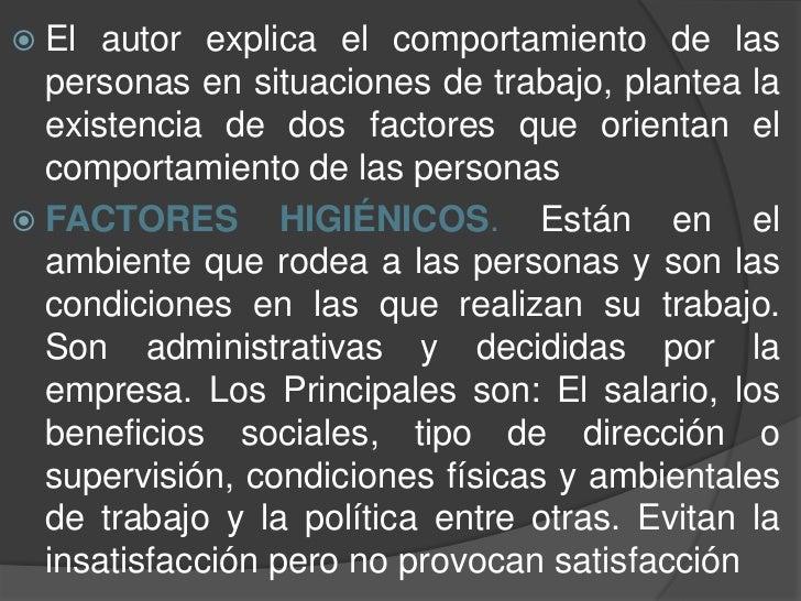  El  autor explica el comportamiento de las  personas en situaciones de trabajo, plantea la  existencia de dos factores q...